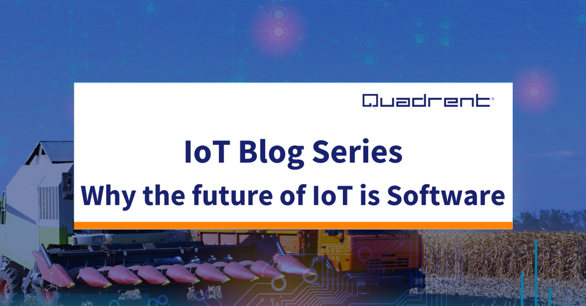 IoT Blog Series 7: Why the future of IoT is Software