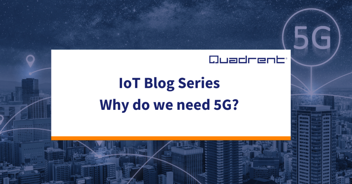 IoT Blog Series 3: Why do we need 5G?