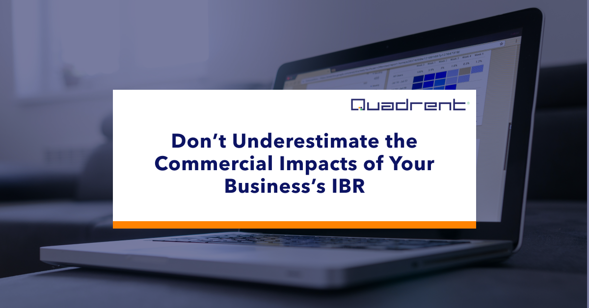 Don't Underestimate the Commercial Impacts of Your Business's IBR