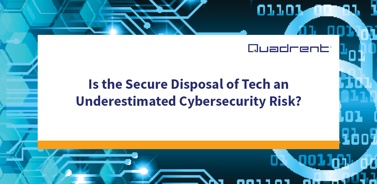 Is the Secure Disposal of Tech an Underestimated Cybersecurity Risk?